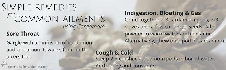 Use cardamom for sore throat, cough or cold and indigestion, including stomach bloating and gas